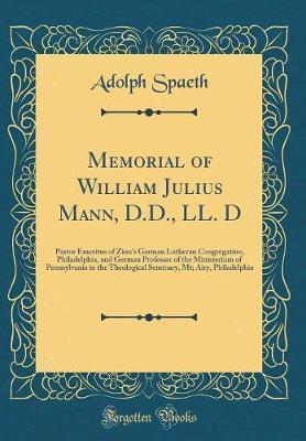 Memorial of William Julius Mann, D.D., LL. D