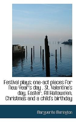 Festival Plays; One-Act Pieces for New Year's Day, St. Valentine's Day, Easter, All Hallowe'en, Chr