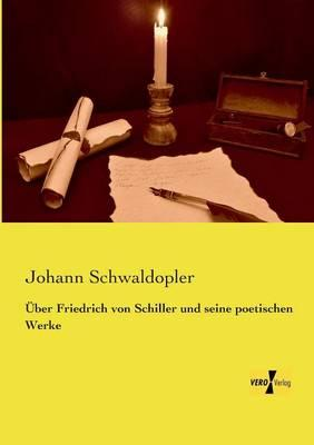 Ueber Friedrich von Schiller und seine poetischen Werke