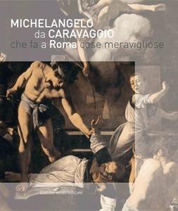Michelangelo da Caravaggio che fa a Roma cose meravigliose
