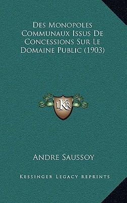 Des Monopoles Communaux Issus de Concessions Sur Le Domaine Public (1903)