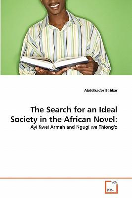 The Search for an Ideal Society in the African Novel