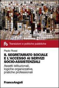 Il segretariato sociale e l'accesso ai servizi socio-assistenziali. Assetti istituzionali, logiche organizzative, pratiche professionali