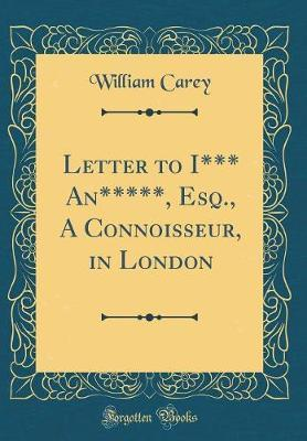 Letter to I*** An*****, Esq., A Connoisseur, in London (Classic Reprint)