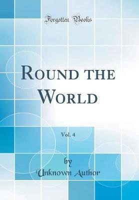 Round the World, Vol. 4 (Classic Reprint)