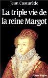 La Triple vie de la reine Margot