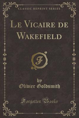 Le Vicaire de Wakefield (Classic Reprint)