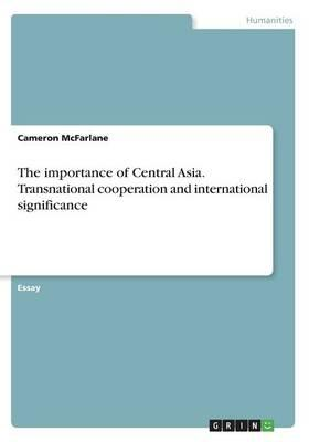 The importance of Central Asia. Transnational cooperation and international significance