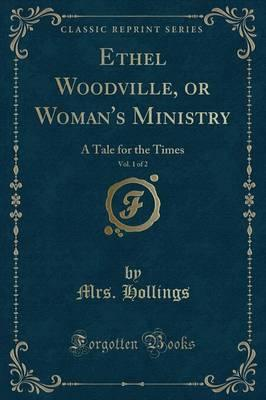 Ethel Woodville, or Woman's Ministry, Vol. 1 of 2