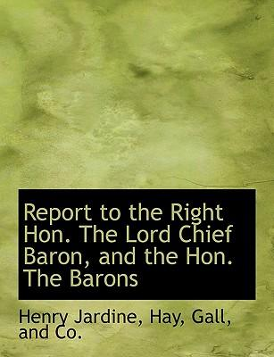 Report to the Right Hon. The Lord Chief Baron, and the Hon. The Barons
