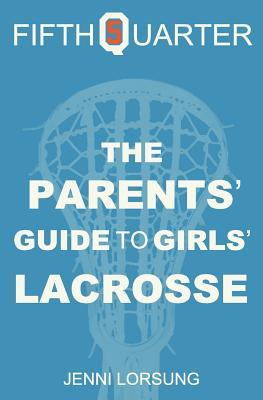 The Parents' Guide to Girls' Lacrosse