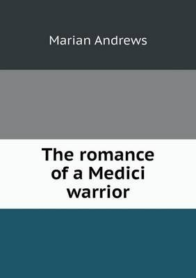 The Romance of a Medici Warrior