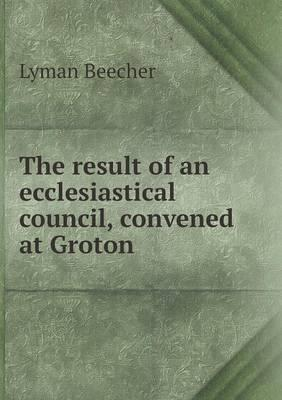 The Result of an Ecclesiastical Council, Convened at Groton