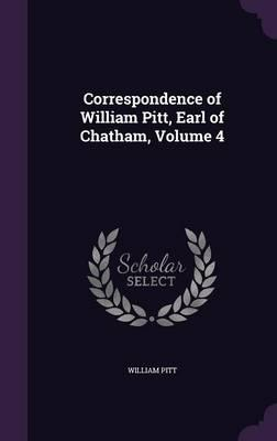 Correspondence of William Pitt, Earl of Chatham, Volume 4