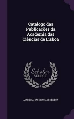 Catalogo Das Publicacoes Da Academia Das Ciencias de Lisboa