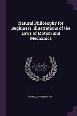 Natural Philosophy for Beginners, Illustrations of the Laws of Motion and Mechanics