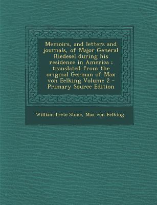 Memoirs, and Letters and Journals, of Major General Riedesel During His Residence in America; Translated from the Original German of Max Von Eelking V