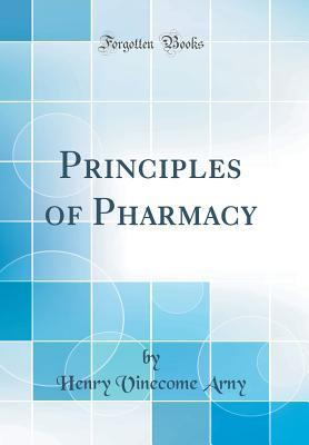 Principles of Pharmacy (Classic Reprint)