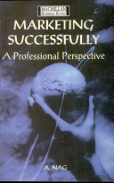 Marketing Successfully : A Professional Perspective