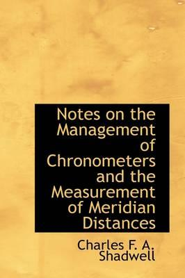 Notes on the Management of Chronometers and the Measurement of Meridian Distances