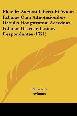 Phaedri Augusti Liberti Et Avieni Fabulae Cum Adnotationibus Davidis Hoogstratani Accedunt Fabulae Graecae Latinis Respondentes (1721)