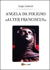 Angela da Foligno «Alter Franciscus»