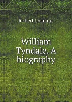 William Tyndale. a Biography