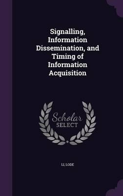 Signalling, Information Dissemination, and Timing of Information Acquisition