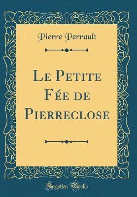 Le Petite Fée de Pierreclose (Classic Reprint)
