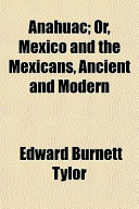 Anahuac; Or, Mexico and the Mexicans, Ancient and Modern
