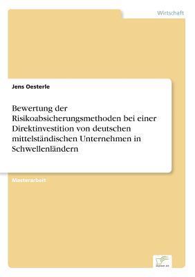 Bewertung der Risikoabsicherungsmethoden bei einer Direktinvestition von deutschen mittelständischen Unternehmen in Schwellenländern