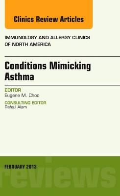 Conditions Mimicking Asthma, An Issue of Immunology and Allergy Clinics, 1e