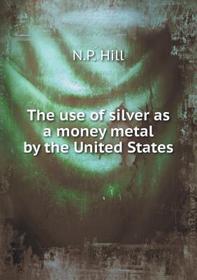 The Use of Silver as a Money Metal by the United States