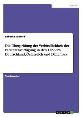 Die Überprüfung der Verbindlichkeit der Patientenverfügung in den Ländern Deutschland, Österreich und Dänemark