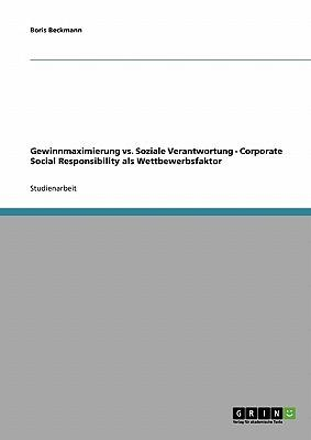 Gewinnmaximierung vs. Soziale Verantwortung. Corporate Social Responsibility als Wettbewerbsfaktor