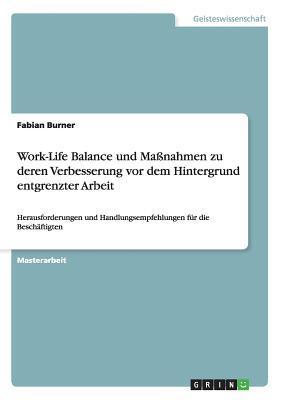 Verbesserungsmaßnahmen für die Work-Life Balance vor dem Hintergrund entgrenzter Arbeit