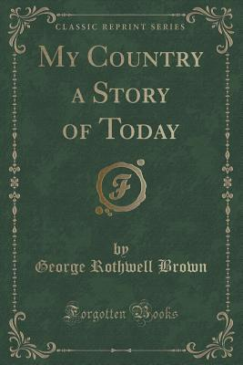 My Country a Story of Today (Classic Reprint)