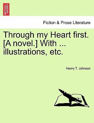Through my Heart first. [A novel.] With ... illustrations, etc.