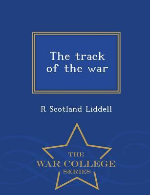 The Track of the War - War College Series