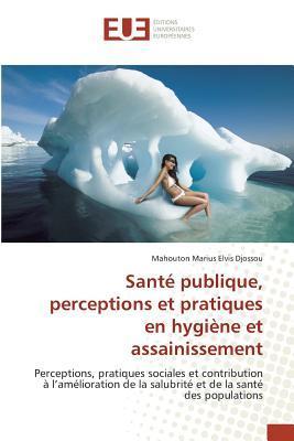 Sante Publique, Perceptions et Pratiques en Hygiène et Assainissement