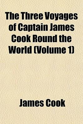 The Three Voyages of Captain James Cook Round the World (Volume 1)