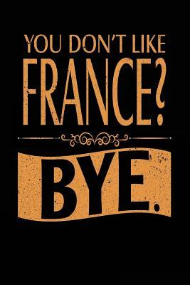 You Don't Like France? Bye.