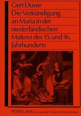 Die Verkündigung an Maria in der niederländischen Malerei des 15. und 16. Jahrhunderts