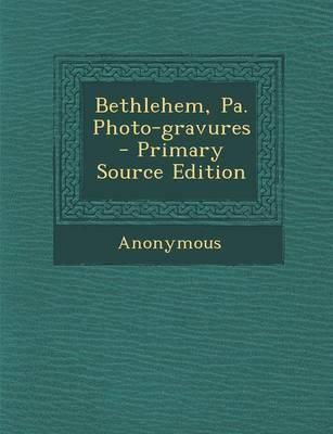 Bethlehem, Pa. Photo-Gravures - Primary Source Edition