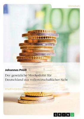 Der gesetzliche Mindestlohn für Deutschland aus volkswirtschaftlicher Sicht