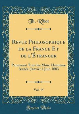 Revue Philosophique de la France Et de l'Étranger, Vol. 15