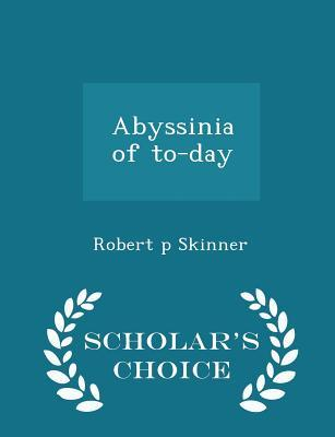 Abyssinia of To-Day - Scholar's Choice Edition