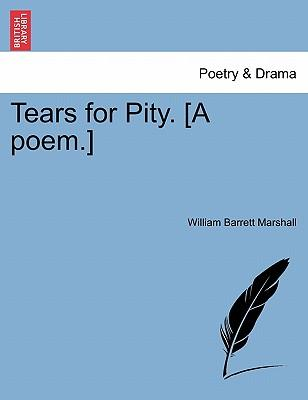 Tears for Pity. [A poem.]