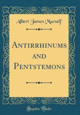 Antirrhinums and Pentstemons (Classic Reprint)