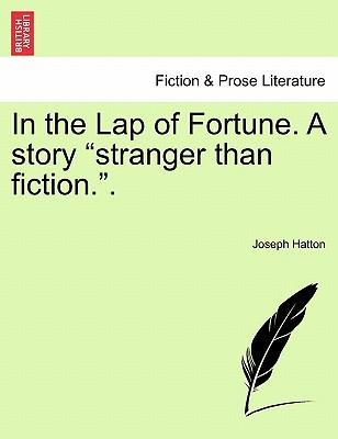 """In the Lap of Fortune. A story """"stranger than fiction."""". Vol. III"""